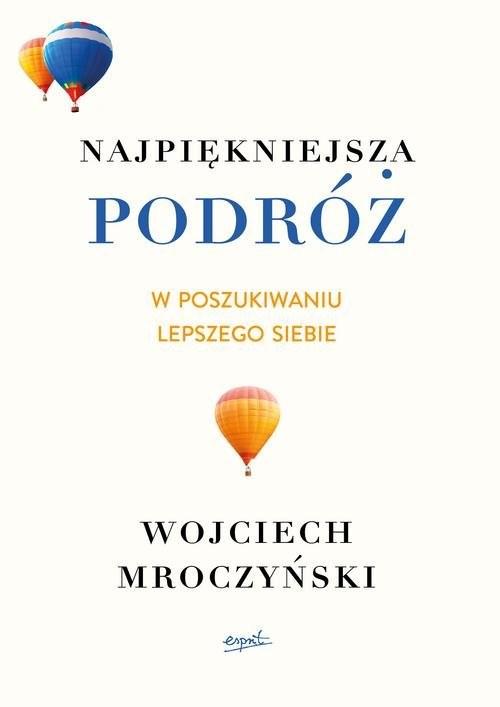 okładka Najpiękniejsza podróż W poszukiwaniu lepszego siebie, Książka | Mroczyński Wojciech