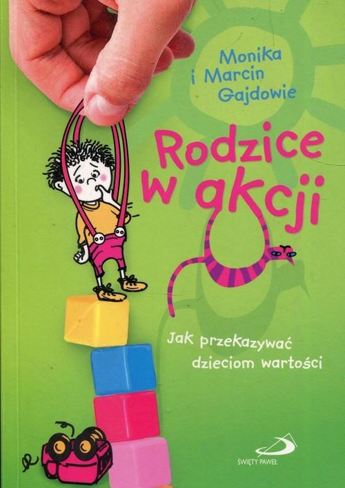 okładka Rodzice w akcji Jak przekazywać dzieciom wartości, Książka | Monika Gajda, Marcin Gajda