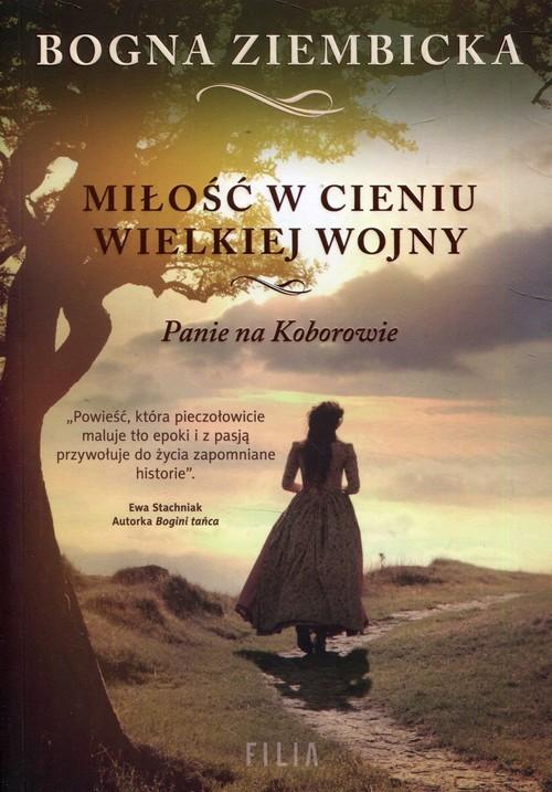 okładka Miłość w cieniu wielkiej wojny Panie na Koborowie, Książka   Ziembicka Bogna
