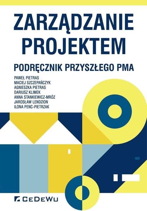 okładka Zarządzanie projektem Podręcznik przyszłego Pma, Książka   Paweł Pietras, Maciej Szczepańczyk, A Pietras