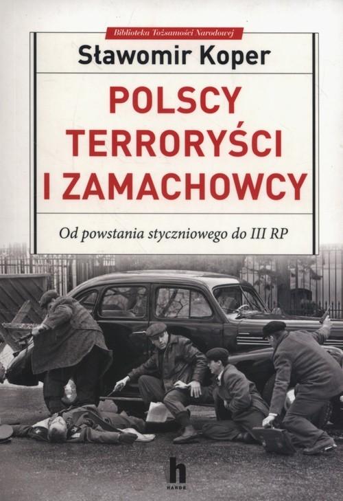 okładka Polscy terroryści i zamachowcy Od powstania styczniowego do III RP, Książka | Sławomir Koper