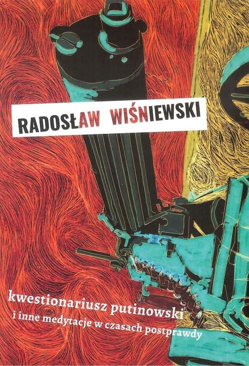 okładka Kwestionariusz putinowski i inne medytacje w czasach postprawdy., Książka | Wiśniewski Radosław