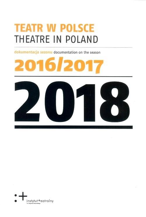 okładka Teatr w Polsce 2018 Dokumentacja sezonu 2016/2017, Książka | Praca Zbiorowa