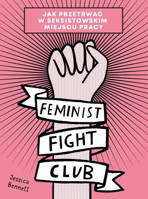 okładka Feminist Fight Club Jak przetrwać w seksistowskim miejscu pracy, Książka | Bennett Jessica