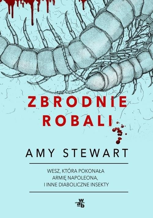 okładka Zbrodnie robali Wesz, która pokonała armię Napoleona i inne diaboliczne insekty, Książka | Stewart Amy