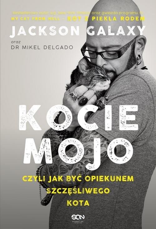 okładka Kocie mojo czyli jak być opiekunem szczęśliwego kota, Książka | Jackson Galaxy, Mikel Delgado, Bobby Rock