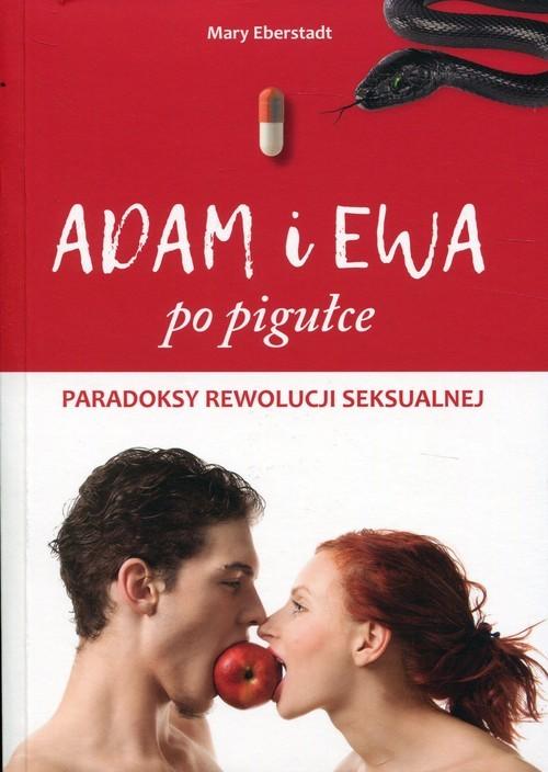 okładka Adam i Ewa po pigułce Paradoksy rewolucji seksualnejksiążka |  | Eberstadt Mary