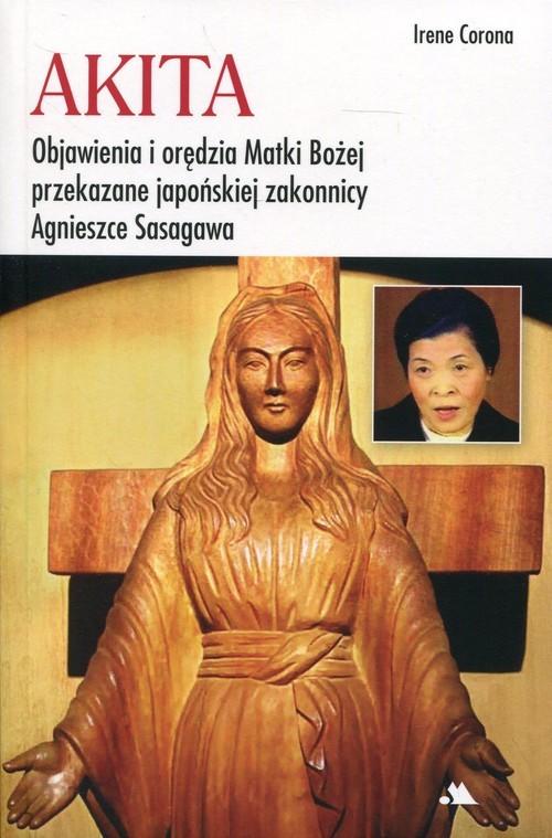 okładka Akita Objawienia i orędzia Matki Bożej Objawienia i orędzia Matki Bożej przekazane japońskiej zakonnicy Agnieszce Sasagawa, Książka | Corona Irene