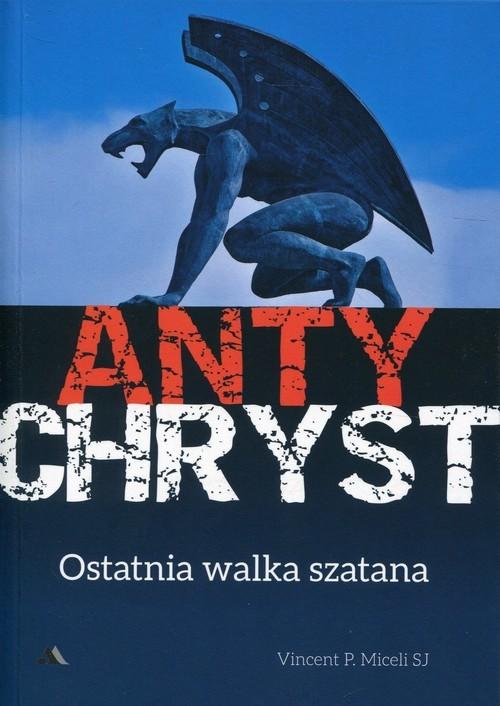 okładka Antychryst Ostatnia walka szatana, Książka | Vincent P. Miceli