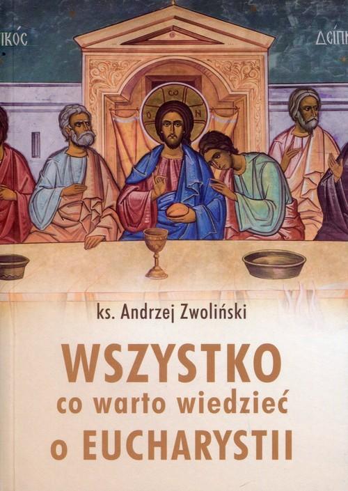 okładka Wszystko, co warto wiedzieć o Eucharystii, Książka | Zwoliński Andrzej