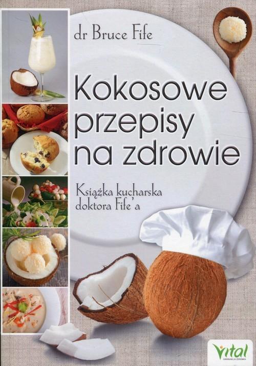 okładka Kokosowe przepisy na zdrowie Książka kucharska doktora Fife'aksiążka |  | Fife Bruce