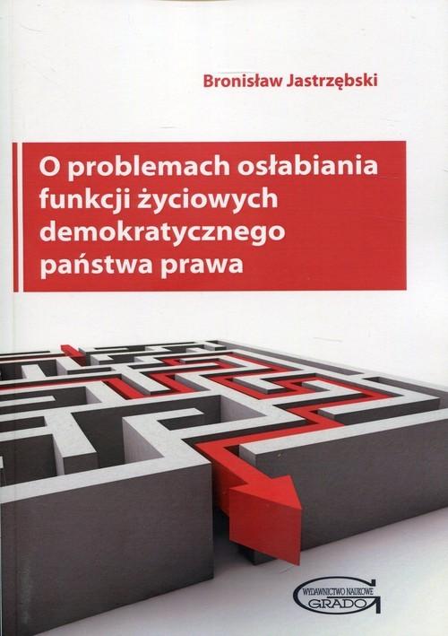 okładka O problemach osłabiania funkcji życiowych demokratycznego państwa prawa, Książka | Jastrzębski Bronisław