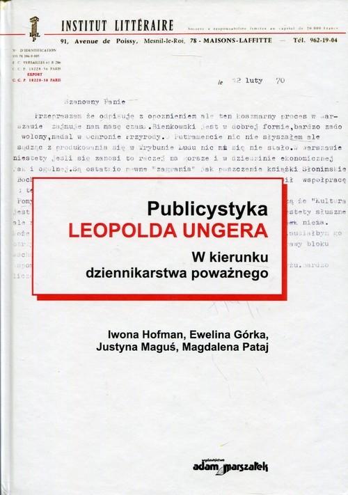 okładka Publicystyka Leopolda Ungera w kierunku dziennikarstwa poważnego, Książka | Iwona Hofman, Ewelina Górka, Justyna Maguś, P