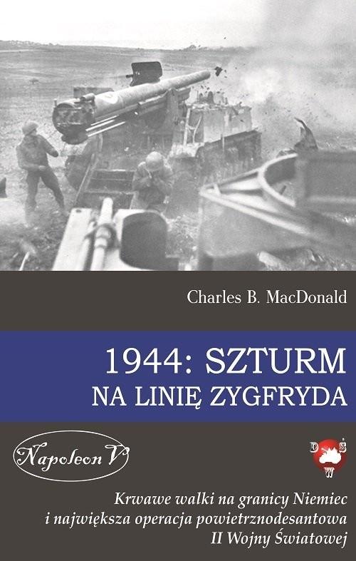 okładka 1944 Szturm na Linię Zygfrydaksiążka      MacDonald Charles