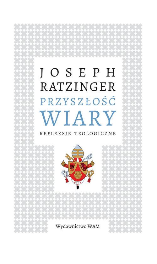 okładka Przyszłość wiary Refleksje teologiczneksiążka |  | XVI (Joseph Ratzinger) Benedykt