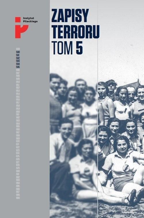 okładka Zapisy Terroru Tom 5. Auschwitz-Birkenau. Życie w fabryce śmierci / Instytut Solidarności i Męstwa, Książka | Praca Zbiorowa