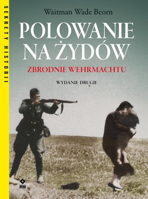 okładka Polowanie na Żydów Zbrodnie Wermachtuksiążka      Waitman Wade Beorn