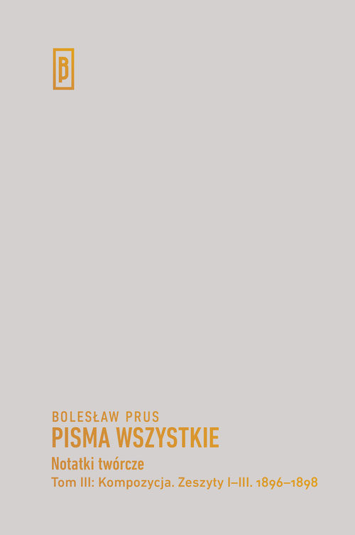 okładka Notatki twórcze Tom III: Kompozycja. Zeszyty I-III. 1896-1898, Książka | Bolesław Prus