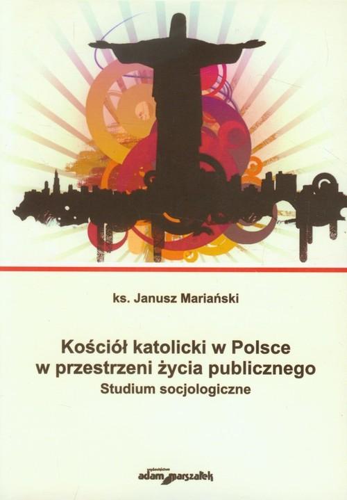okładka Kościół katolicki w Polsce w przestrzeni życia publicznego Studium socjologiczne, Książka | Mariański Janusz
