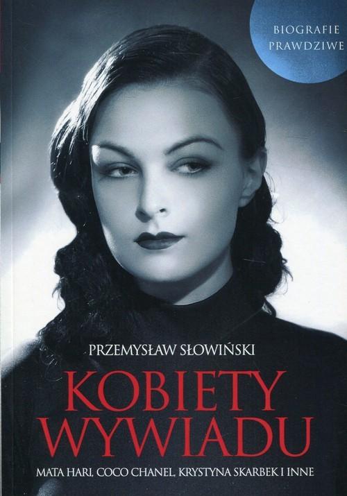 okładka Kobiety wywiadu Mata Hari, Coco Chanel, Krystyna Skarbek i inne. Biografie prawdziweksiążka |  | Przemysław Słowiński