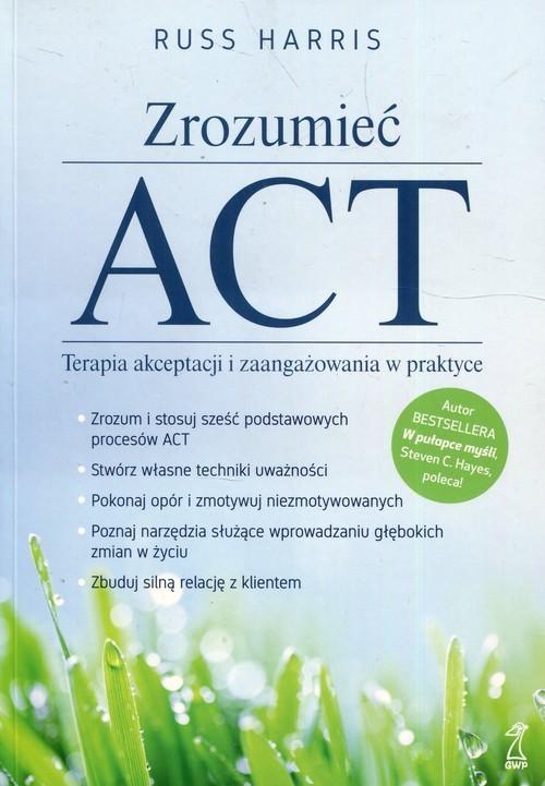 okładka Zrozumieć ACT Terapia akceptacji i zaangażowania w praktyce, Książka | Harris Russ