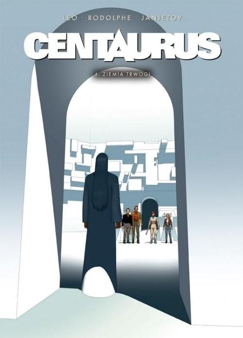 okładka Centaurus Tom 4 Ziemia trwogi, Książka   Leo, Rodolphe, Janjetov