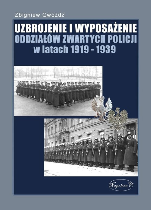okładka Uzbrojenie i Wyposażenie Oddziałów Zwartych Policji w latach 1919-1939, Książka | Gwóźdź Zbigniew