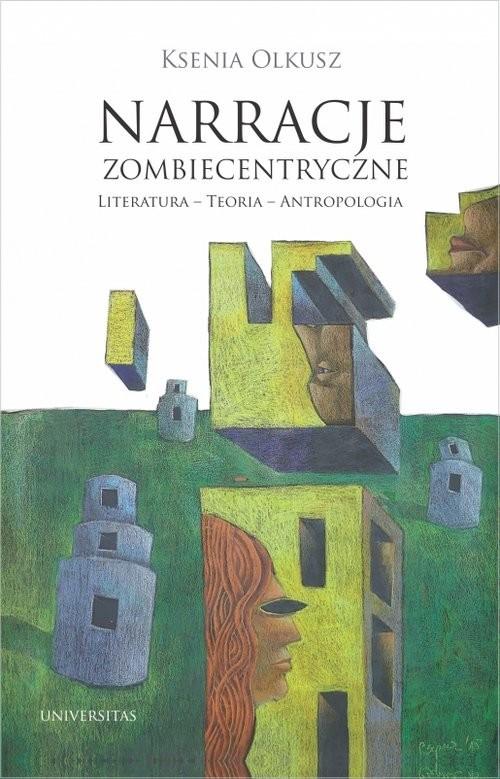 okładka Narracje zombiecentryczne Literatura - Teoria - Antropologiaksiążka |  | Olkusz Ksenia
