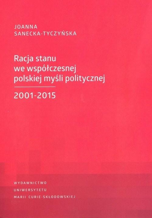 okładka Racja stanu we współczesnej polskiej myśli politycznej 2001-2015, Książka | Sanecka-Tyczyńska Joanna