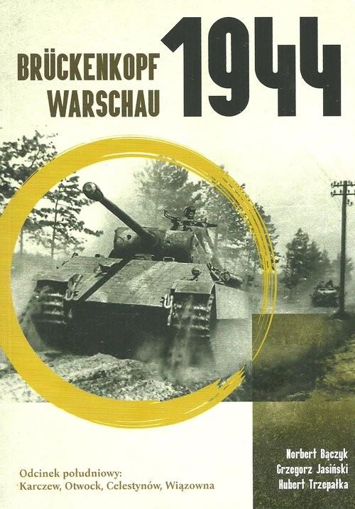 okładka Brückenkopf Warschau 1944 Odcinek południowy: Karczew, Otwock, Celestynów, Wiązowna, Książka   Norbert Bączyk, Grzegorz Jasiński, Trzepałka