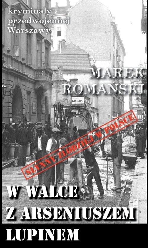 okładka W walce z Arseniuszem Lupinem, Książka   Romański Marek