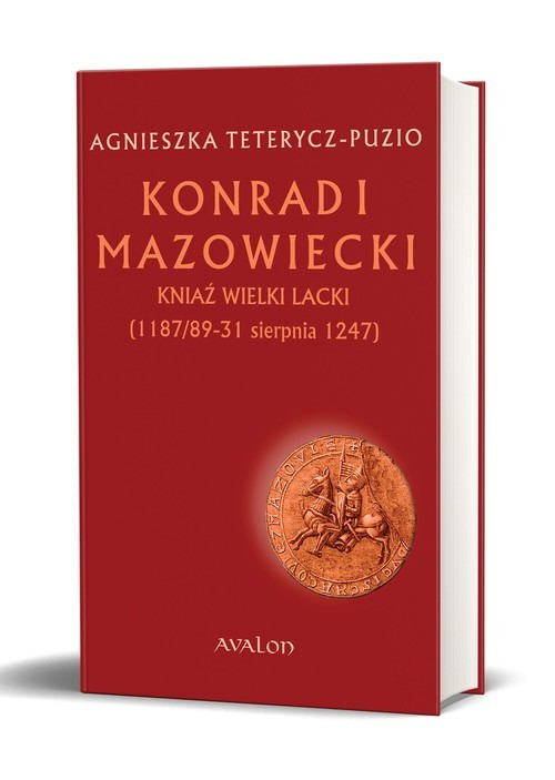 okładka Konrad I Mazowiecki Kniaź wielki lacki 1187/89-31 sierpnia 1247, Książka   Teterycz-Puzio Agnieszka