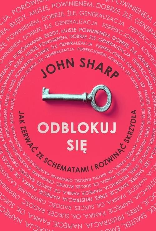 okładka Odblokuj się Jak zerwać ze schematami i rozwinąć skrzydła, Książka | Sharp John