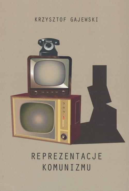 okładka Reprezentacje komunizmu PRL z perspektywy badań literackich i kulturowych, Książka | Gajewski Krzysztof