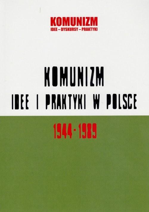 okładka Komunizm idee i praktyki w Polsce 1944-1989, Książka |