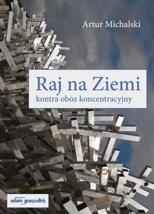 okładka Raj na Ziemi kontra obóz koncentracyjny, Książka | Michalski Artur