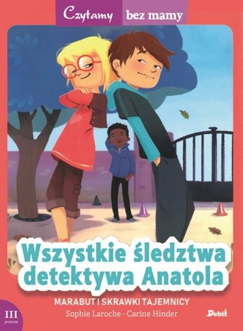 okładka Czytamy bez mamy Wszystkie śledztwa detektywa Anatola Marabut i skrawki tajemnicy, Książka   Laroche Sophie