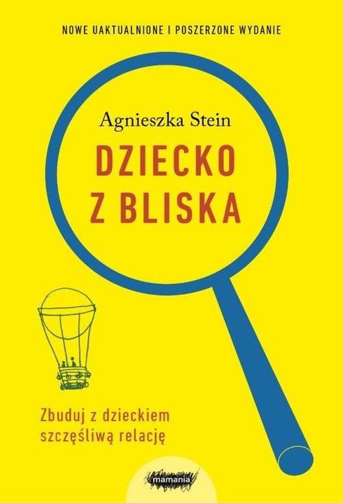 okładka Dziecko z bliska. Zbuduj dobrą relację, Książka | Agnieszka Stein