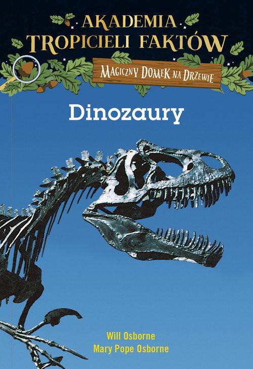 okładka Akademia Tropicieli Faktów. Dinozaury. Magiczny domek na drzewie, Książka | Will Osborne, Mary Pope Osborne