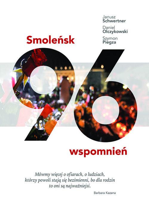 okładka Smoleńsk 96 wspomnień, Książka | Janusz Schwertner, Daniel Olczykowski, Piegza