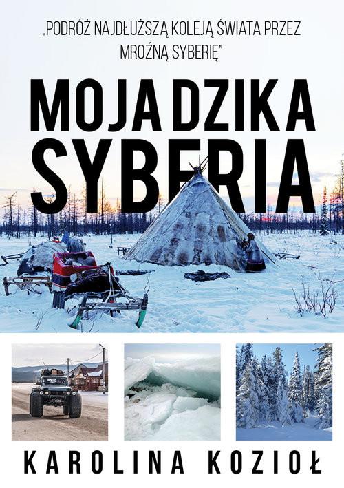 okładka Moja dzika Syberia, Książka | Kozioł Karolina