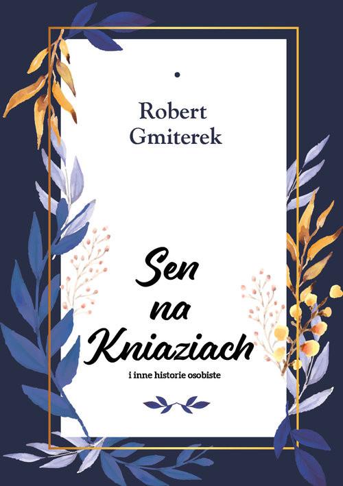 okładka Sen na Kniaziach i inne historie osobiste, Książka | Gmiterek Robert