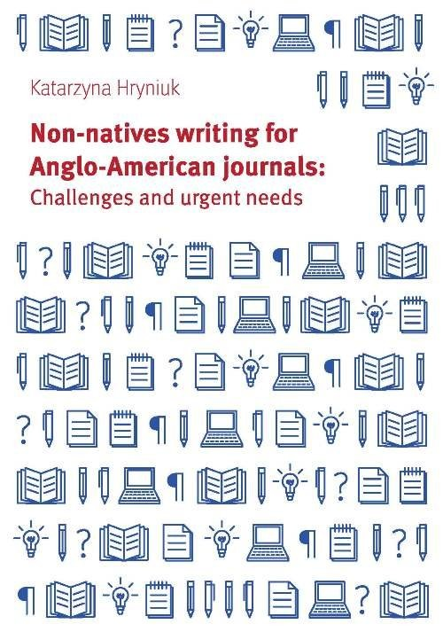 okładka Non-natives writing for Anglo-American journals: Challenges and urgent needsksiążka |  | Hryniuk Katarzyna