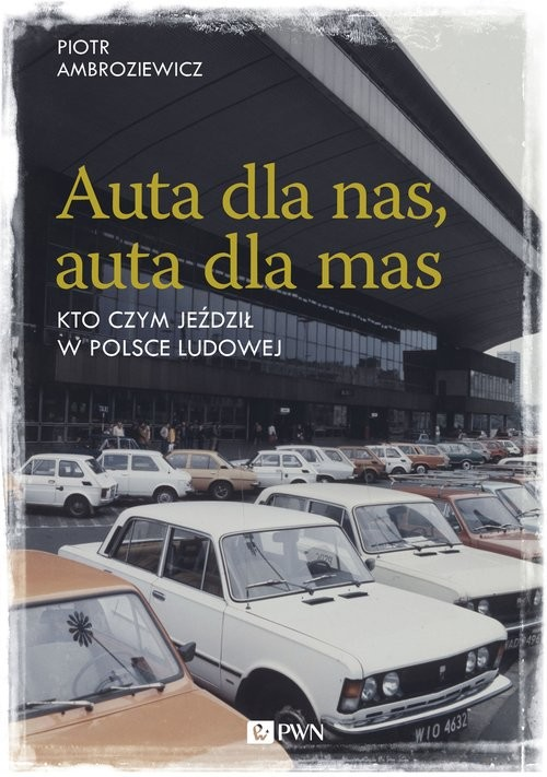 okładka Auta dla nas, auta dla mas Kto czym jeździł w Polsce Ludowej, Książka | Ambroziewicz Piotr