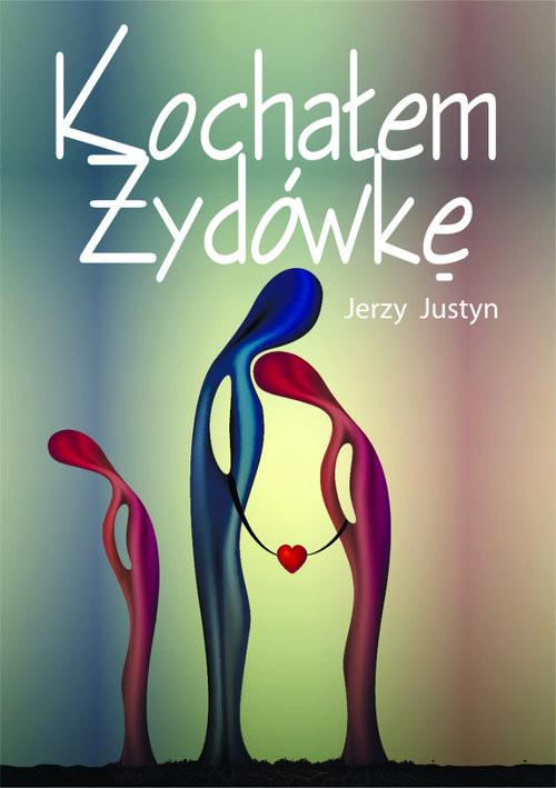 okładka Kochałem Żydówkęksiążka |  | Justyn Jerzy