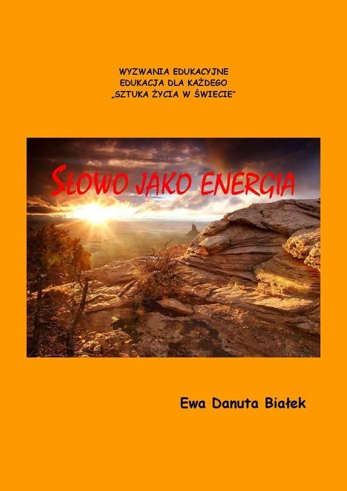 okładka Słowo jako energia czyli co niesie słowo. Psychoenergetyka słowa, Książka | Ewa Danuta Białek