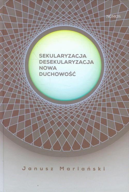 okładka Sekularyzacja desekularyzacja Nowa duchowość Studium socjologiczne, Książka   Mariański Janusz