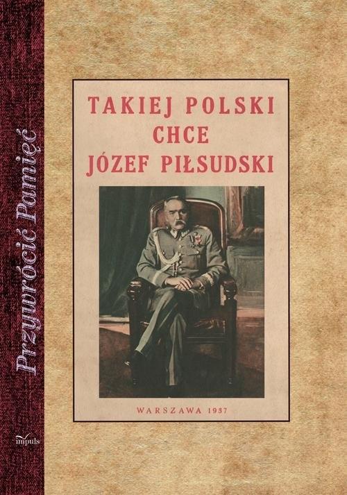 okładka Takiej Polski chce Józef Piłsudski, Książka |