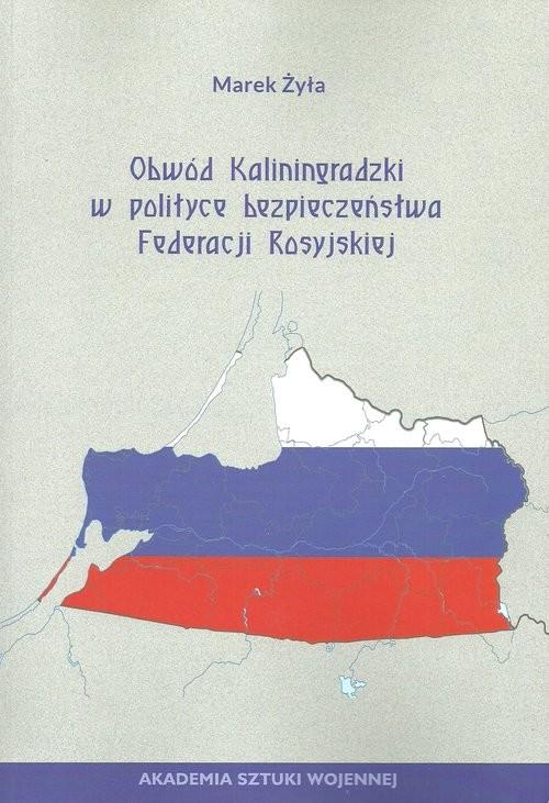 okładka Obwód Kaliningradzki w polityce bezpieczeństwa Federacji Rosyjskie, Książka | Żyła Marek