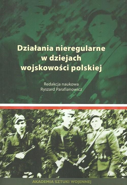 okładka Działania nieregularne w dziejach wojskowości polskiej, Książka |